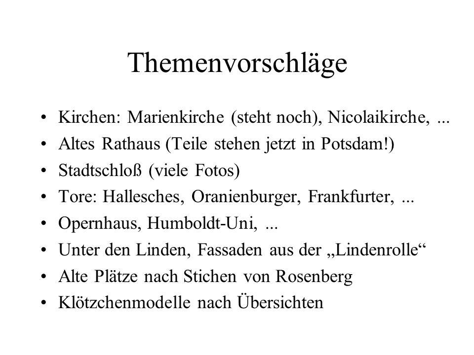 Themenvorschläge Kirchen: Marienkirche (steht noch), Nicolaikirche, ... Altes Rathaus (Teile stehen jetzt in Potsdam!)