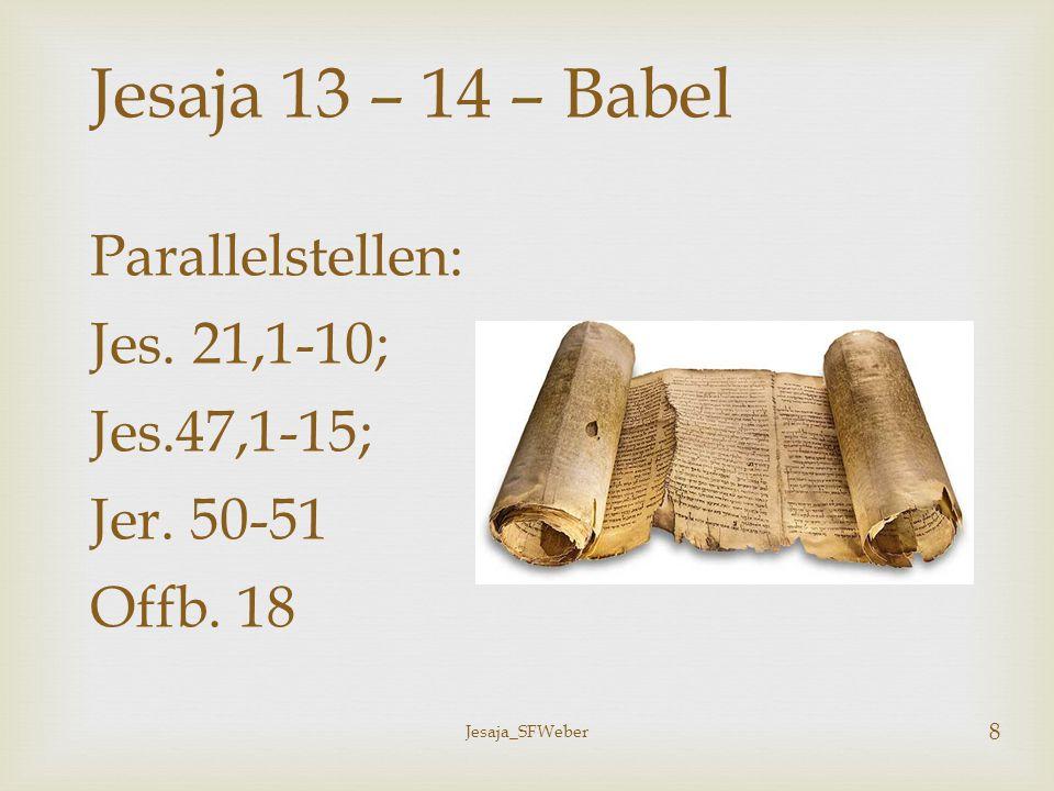 Jesaja 13 – 14 – Babel Parallelstellen: Jes. 21,1-10; Jes.47,1-15;