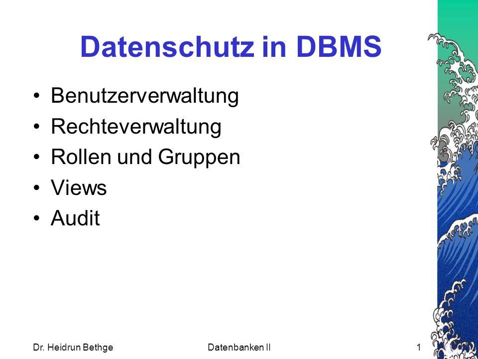 Datenschutz in DBMS Benutzerverwaltung Rechteverwaltung