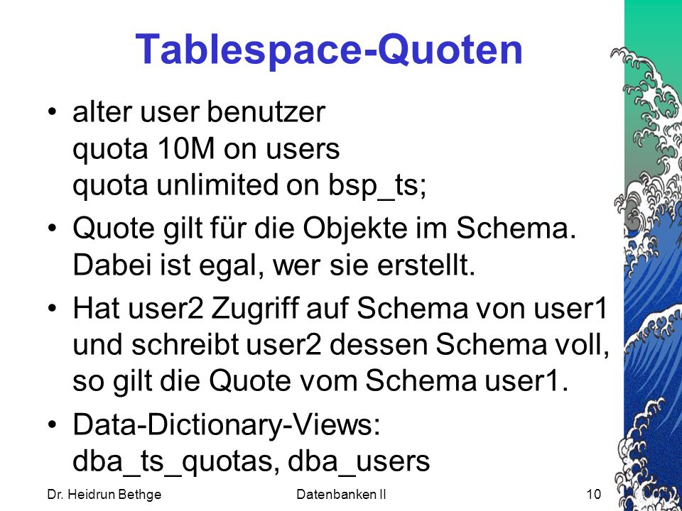 Tablespace-Quoten alter user benutzer quota 10M on users quota unlimited on bsp_ts;