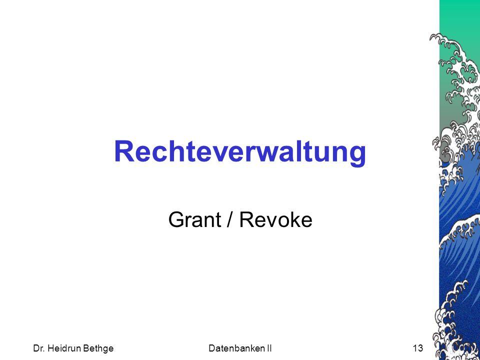 Rechteverwaltung Grant / Revoke Dr. Heidrun Bethge Datenbanken II
