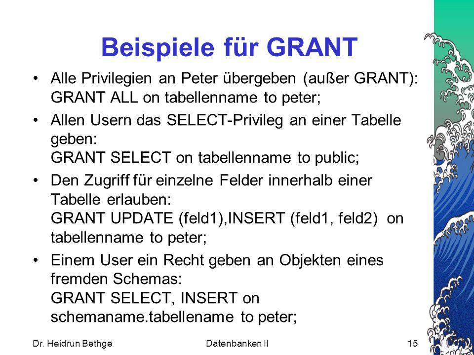 Beispiele für GRANT Alle Privilegien an Peter übergeben (außer GRANT): GRANT ALL on tabellenname to peter;
