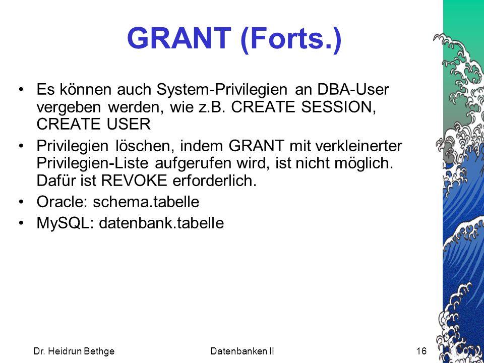 GRANT (Forts.) Es können auch System-Privilegien an DBA-User vergeben werden, wie z.B. CREATE SESSION, CREATE USER.