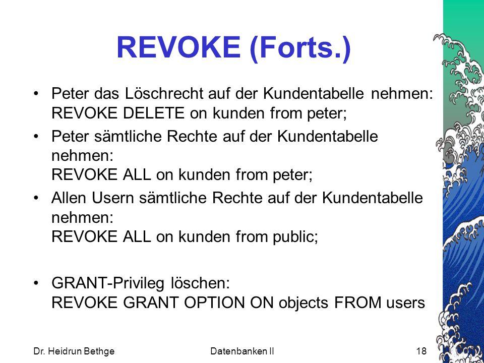 REVOKE (Forts.) Peter das Löschrecht auf der Kundentabelle nehmen: REVOKE DELETE on kunden from peter;
