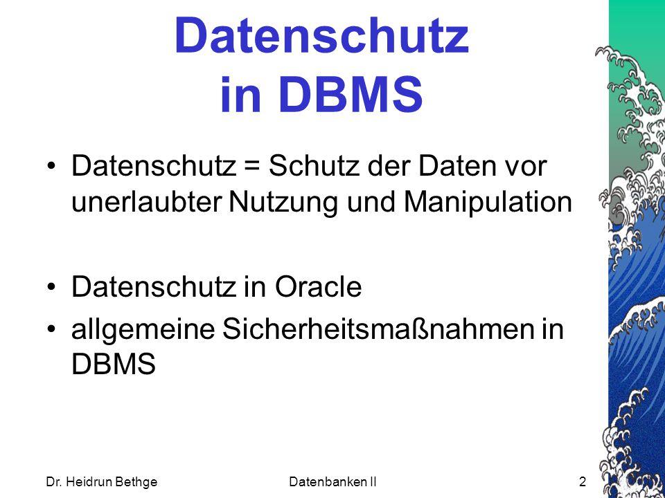 Datenschutz in DBMS Datenschutz = Schutz der Daten vor unerlaubter Nutzung und Manipulation. Datenschutz in Oracle.
