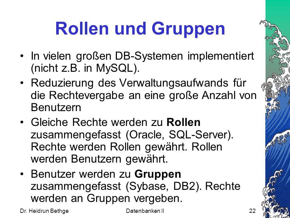 Rollen und Gruppen In vielen großen DB-Systemen implementiert (nicht z.B. in MySQL).