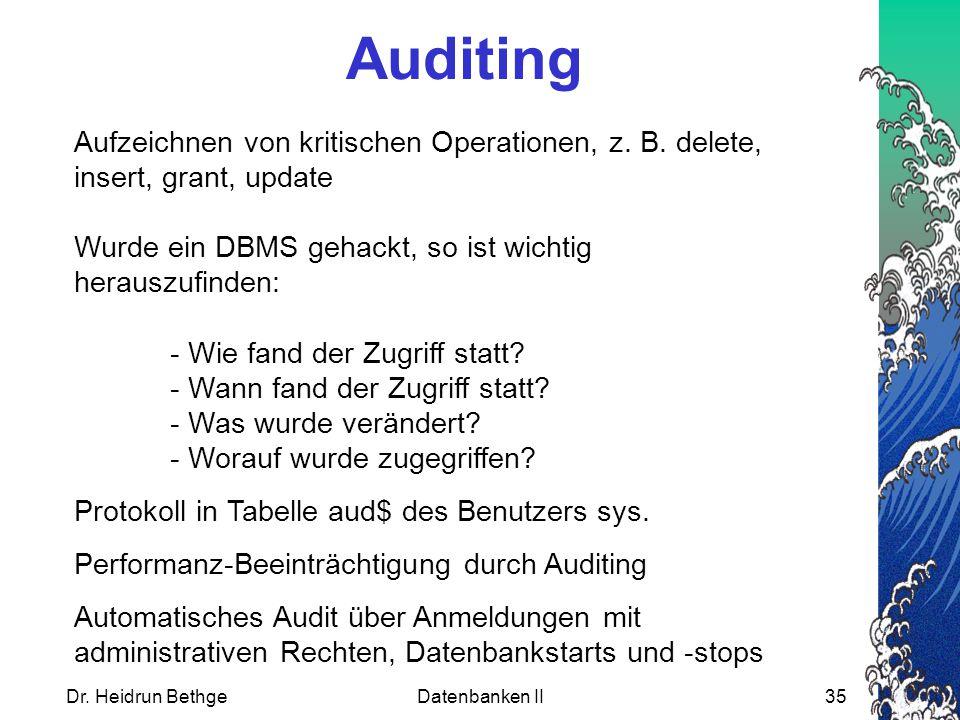 Auditing Aufzeichnen von kritischen Operationen, z. B. delete, insert, grant, update. Wurde ein DBMS gehackt, so ist wichtig herauszufinden: