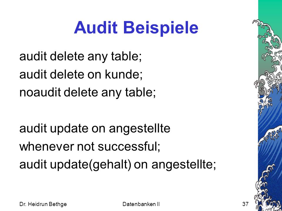 Audit Beispiele audit delete any table; audit delete on kunde;