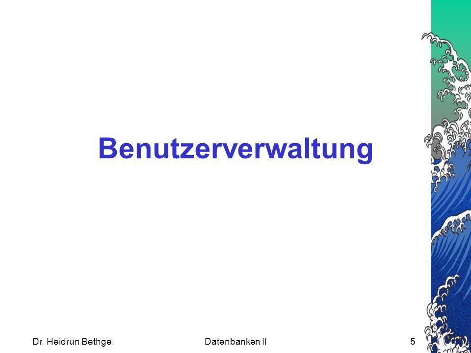 Benutzerverwaltung Dr. Heidrun Bethge Datenbanken II