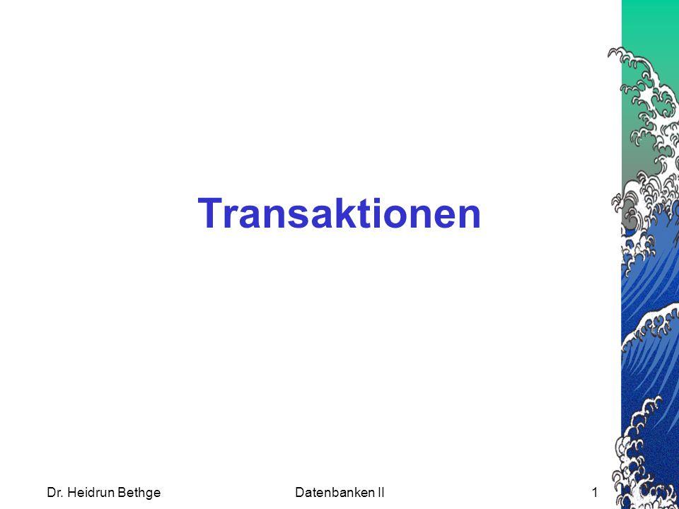 Transaktionen Dr. Heidrun Bethge Datenbanken II