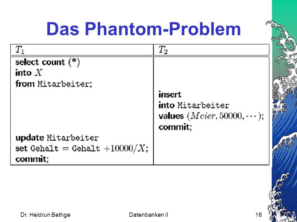 Das Phantom-Problem Dr. Heidrun Bethge Datenbanken II