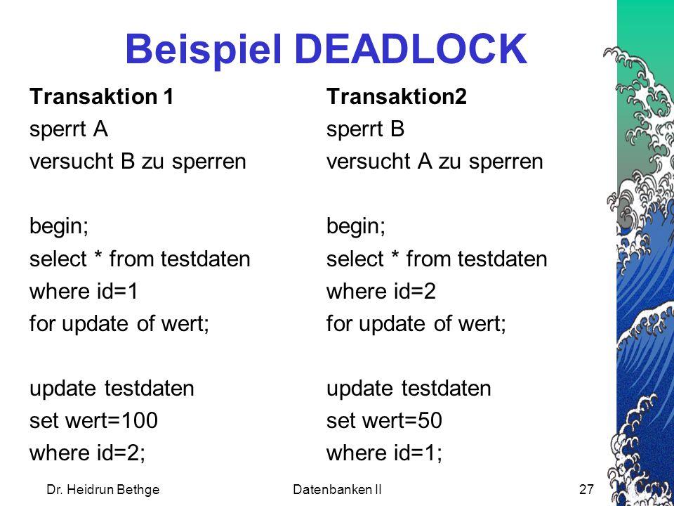 Beispiel DEADLOCK Transaktion 1 Transaktion2 sperrt A sperrt B