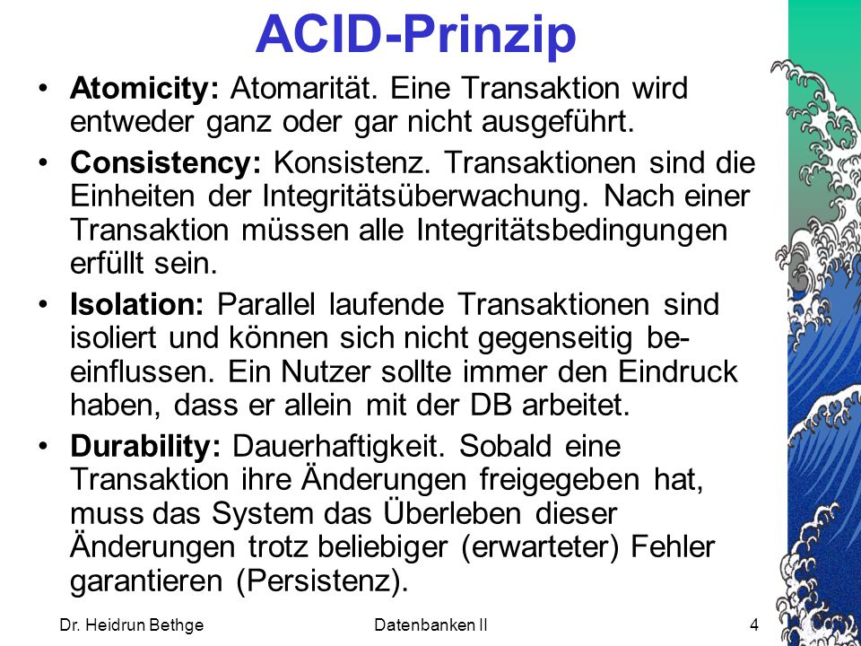 ACID-Prinzip Atomicity: Atomarität. Eine Transaktion wird entweder ganz oder gar nicht ausgeführt.