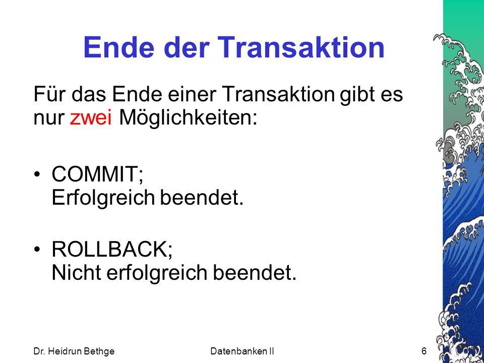 Ende der Transaktion Für das Ende einer Transaktion gibt es nur zwei Möglichkeiten: COMMIT; Erfolgreich beendet.