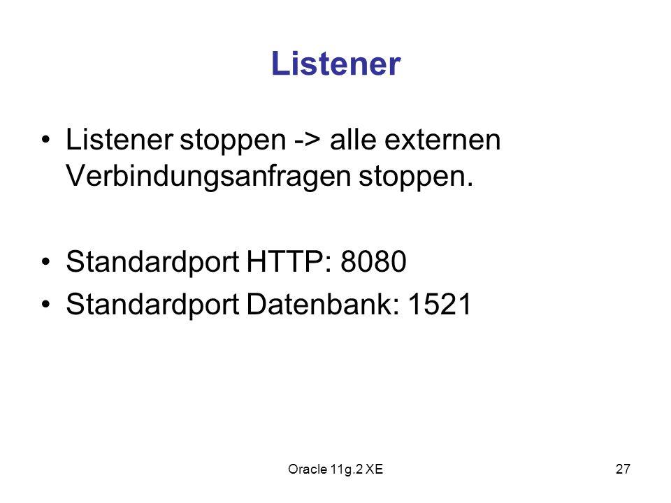 Listener Listener stoppen -> alle externen Verbindungsanfragen stoppen. Standardport HTTP: 8080. Standardport Datenbank: 1521.