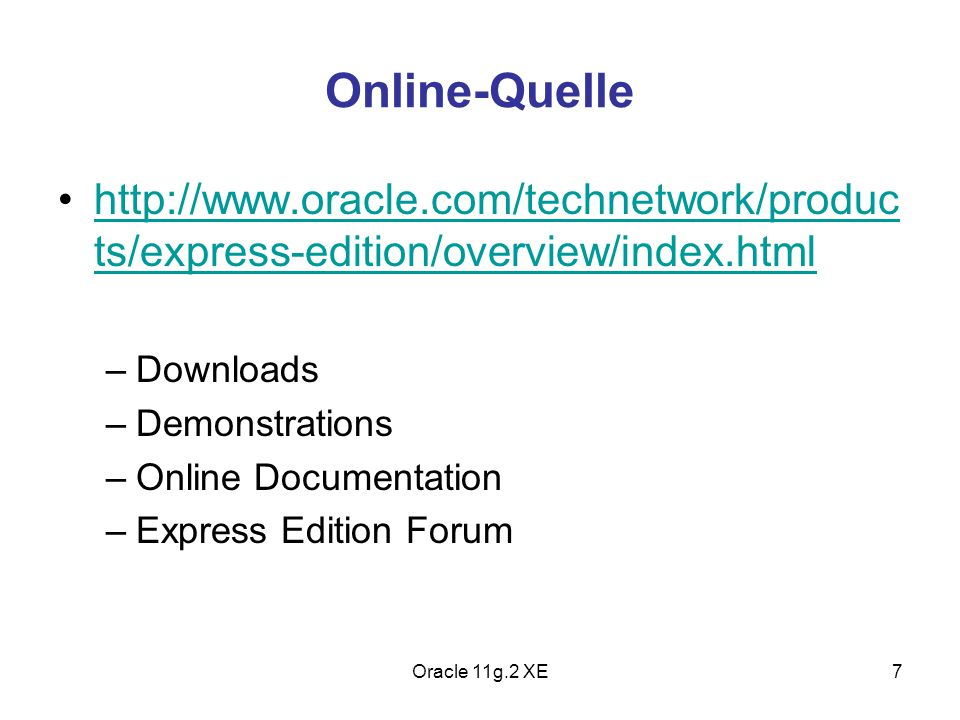 Online-Quelle http://www.oracle.com/technetwork/products/express-edition/overview/index.html. Downloads.