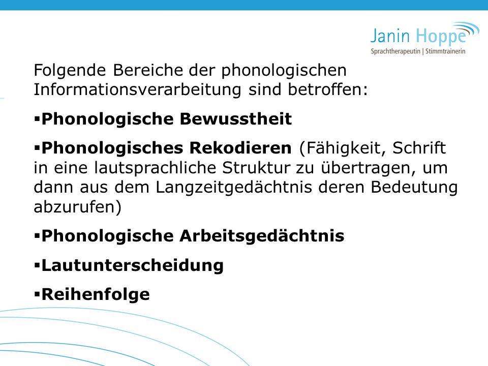 Folgende Bereiche der phonologischen Informationsverarbeitung sind betroffen: