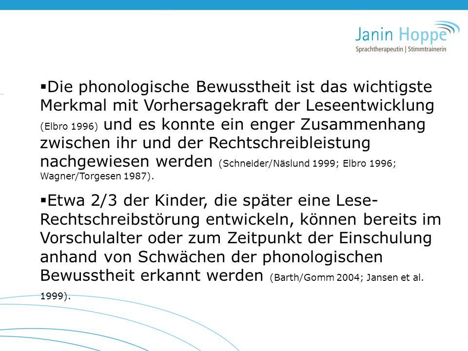 Die phonologische Bewusstheit ist das wichtigste Merkmal mit Vorhersagekraft der Leseentwicklung (Elbro 1996) und es konnte ein enger Zusammenhang zwischen ihr und der Rechtschreibleistung nachgewiesen werden (Schneider/Näslund 1999; Elbro 1996; Wagner/Torgesen 1987).