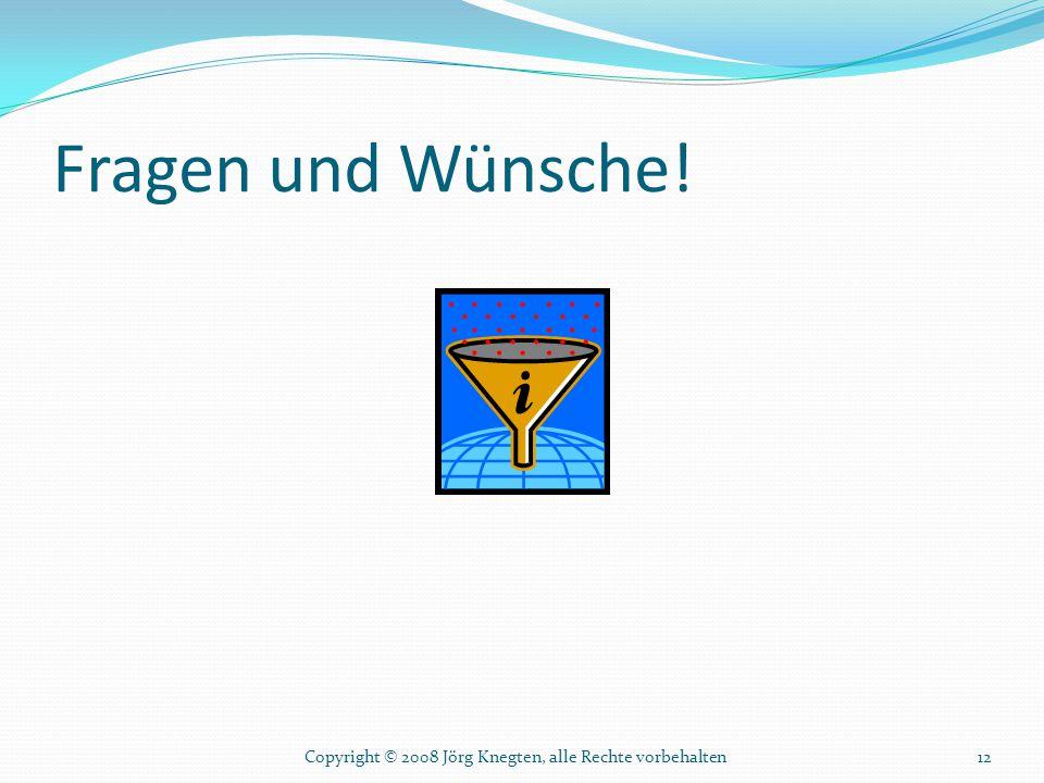 Fragen und Wünsche! Copyright © 2008 Jörg Knegten, alle Rechte vorbehalten