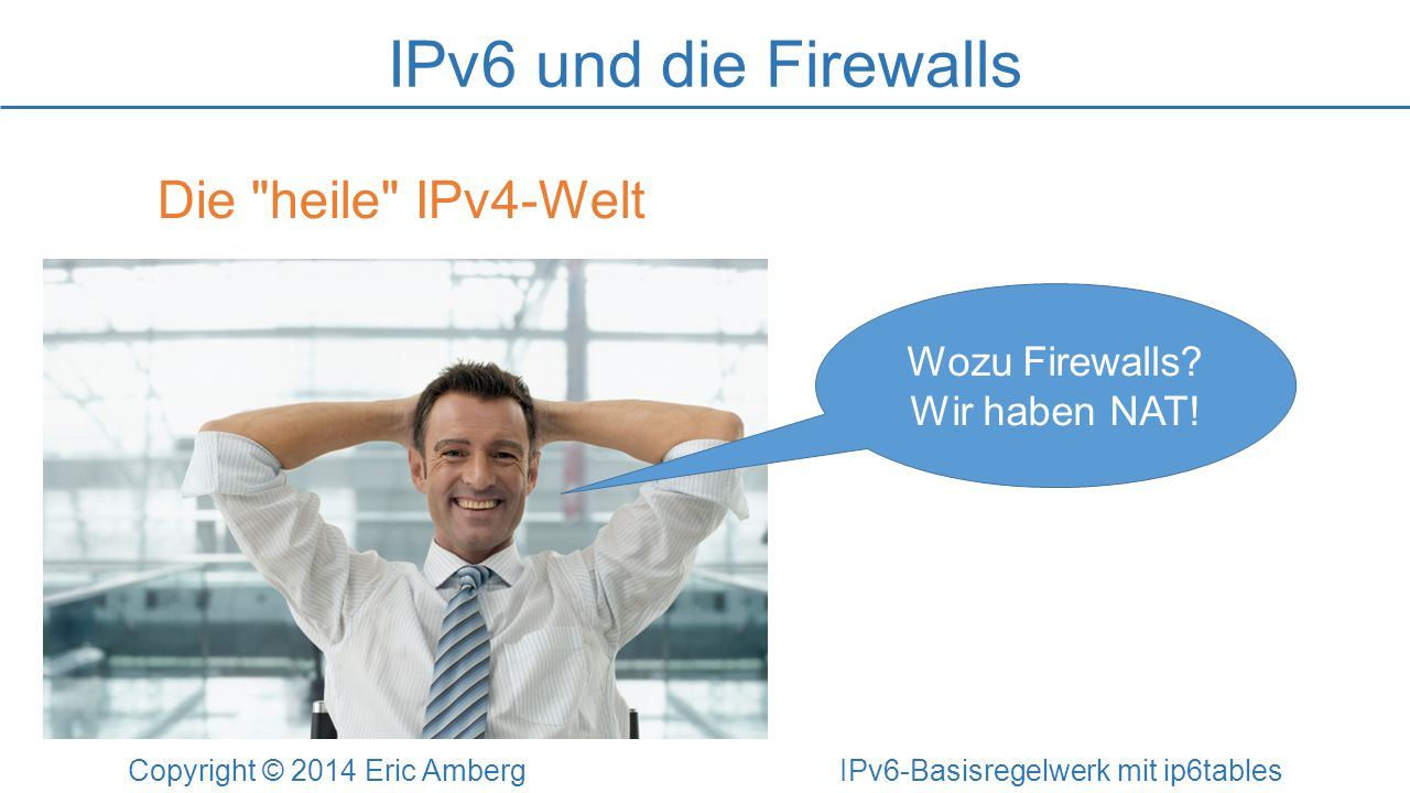 Copyright © 2014 Eric Amberg IPv6-Basisregelwerk mit ip6tables
