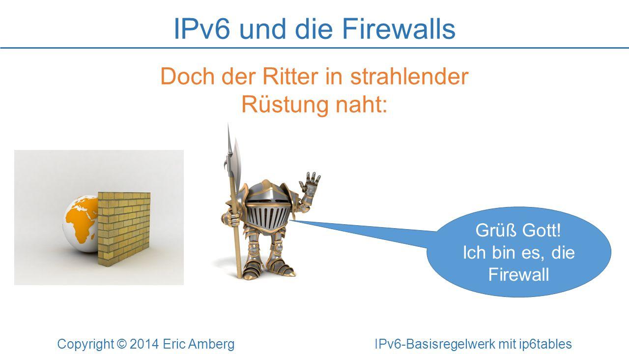 IPv6 und die Firewalls Doch der Ritter in strahlender Rüstung naht:
