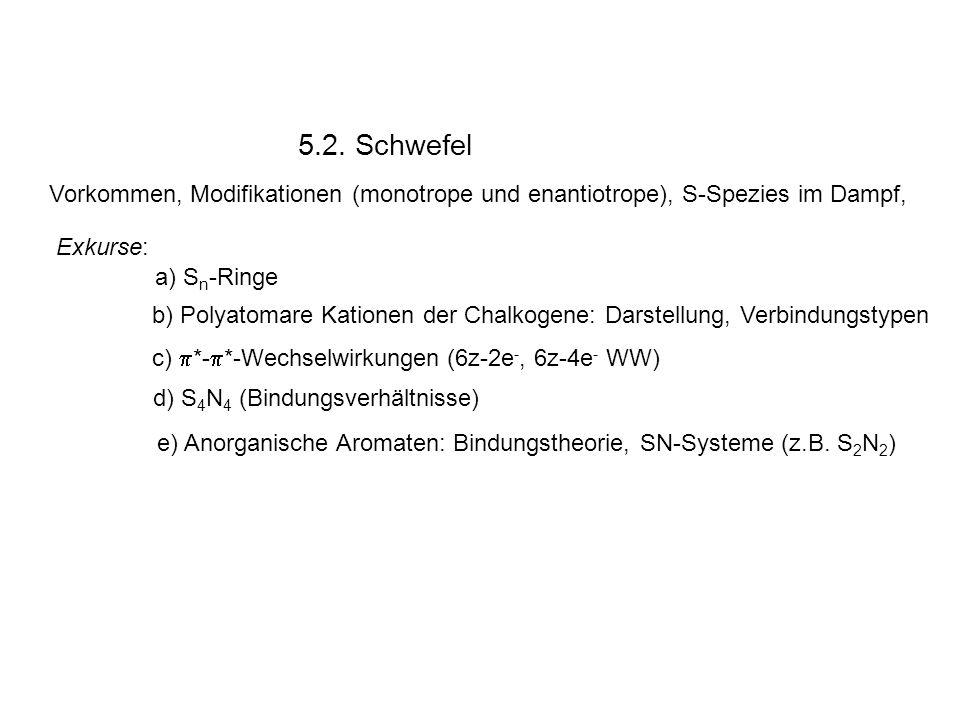 5.2. Schwefel Vorkommen, Modifikationen (monotrope und enantiotrope), S-Spezies im Dampf, Exkurse: