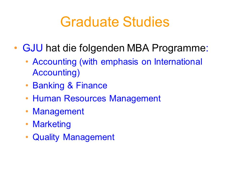 Graduate Studies GJU hat die folgenden MBA Programme: