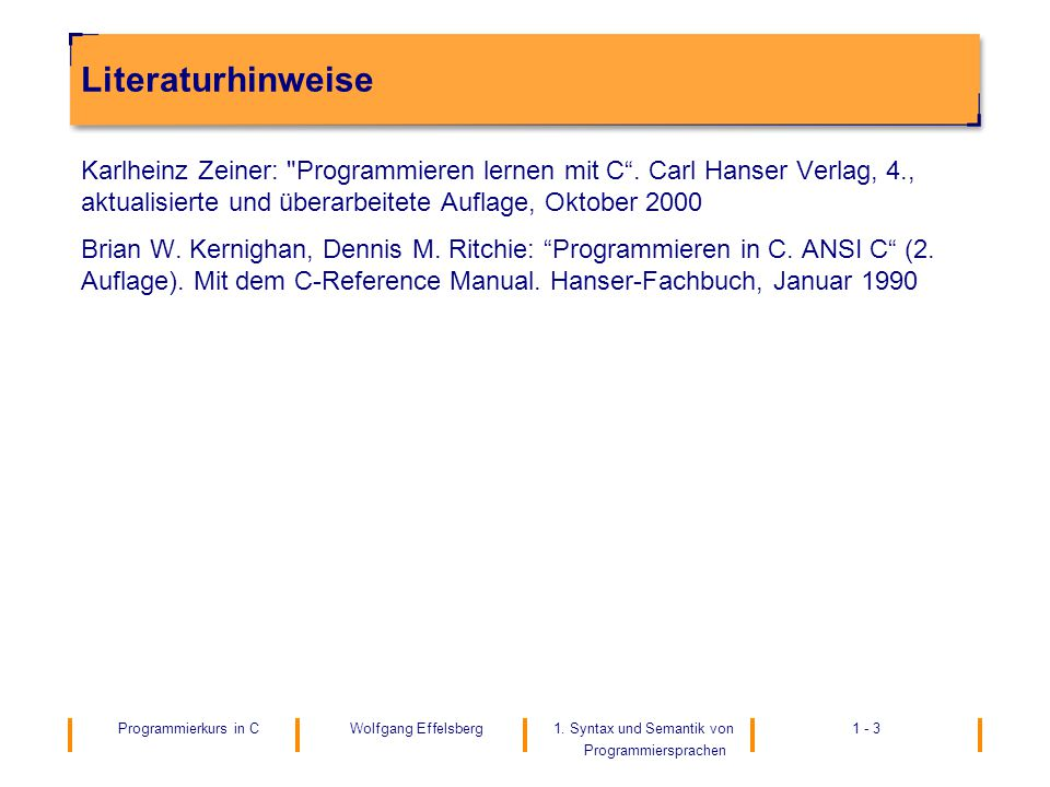 Literaturhinweise Karlheinz Zeiner: Programmieren lernen mit C . Carl Hanser Verlag, 4., aktualisierte und überarbeitete Auflage, Oktober 2000.