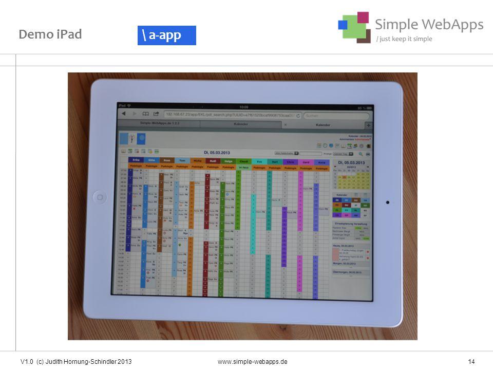 Demo iPad \ a-app V1.0 (c) Judith Hornung-Schindler 2013 www.simple-webapps.de 14