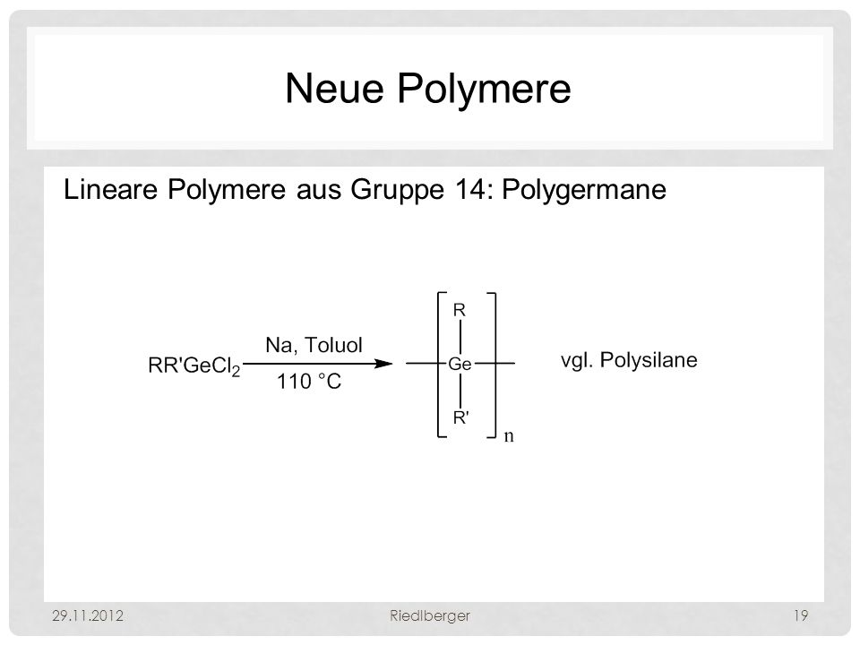 Neue Polymere Lineare Polymere aus Gruppe 14: Polygermane 29.11.2012