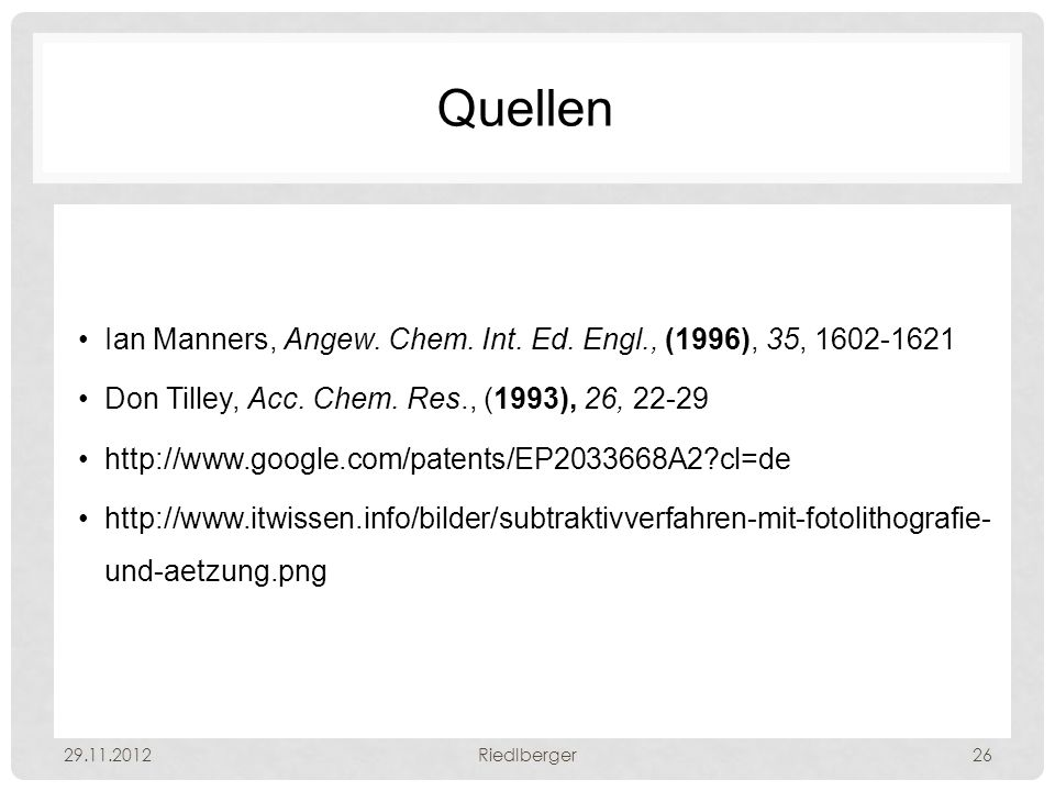 Quellen Ian Manners, Angew. Chem. Int. Ed. Engl., (1996), 35, Don Tilley, Acc. Chem. Res., (1993), 26,