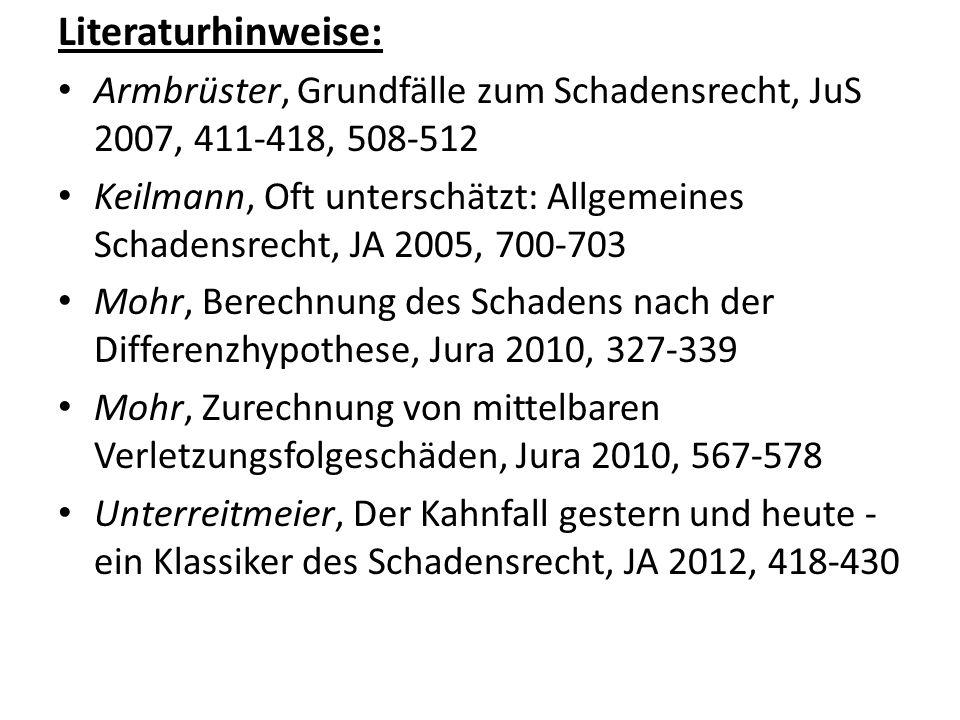 Literaturhinweise: Armbrüster, Grundfälle zum Schadensrecht, JuS 2007, 411-418, 508-512.