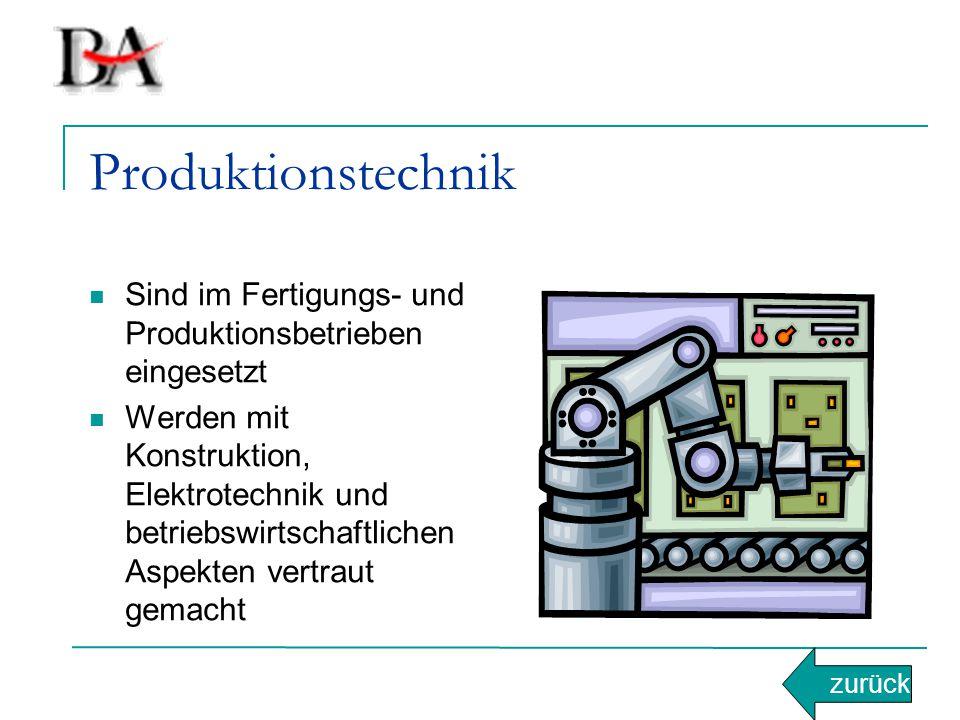 Produktionstechnik Sind im Fertigungs- und Produktionsbetrieben eingesetzt.