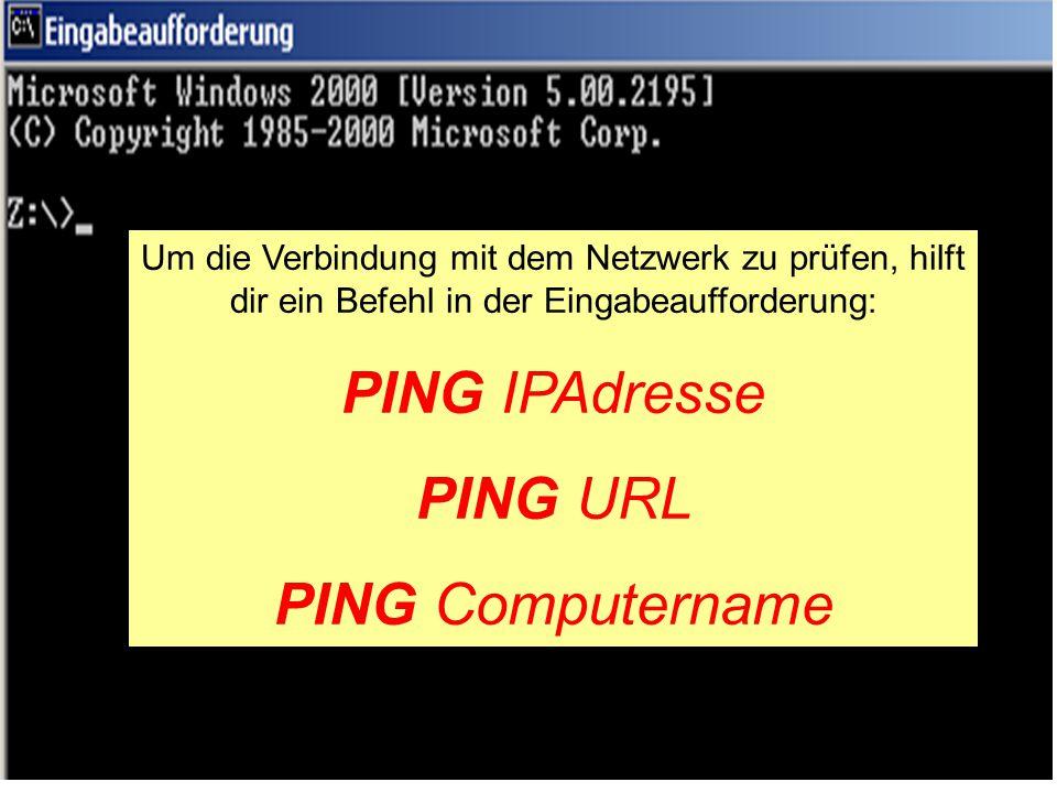 PING IPAdresse PING URL PING Computername