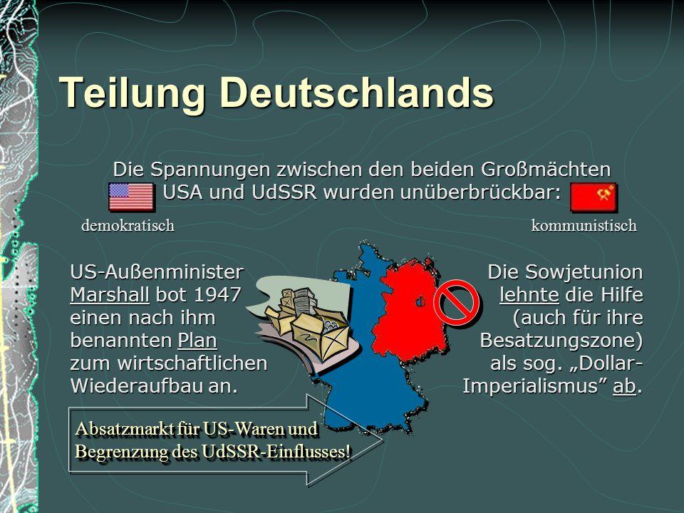 Teilung Deutschlands Die Spannungen zwischen den beiden Großmächten USA und UdSSR wurden unüberbrückbar: