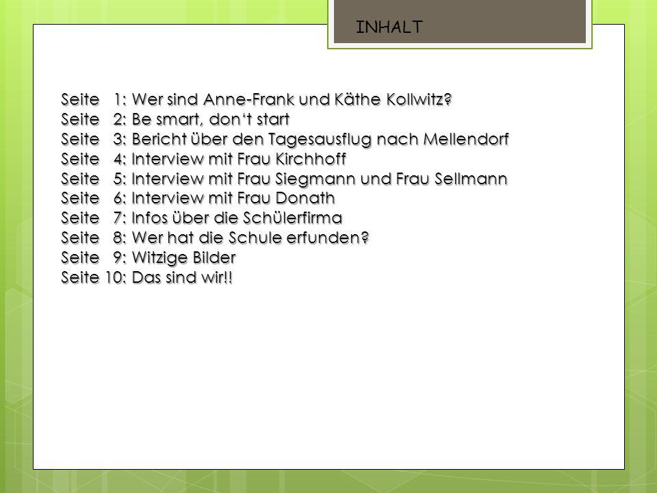INHALT Seite 1: Wer sind Anne-Frank und Käthe Kollwitz Seite 2: Be smart, don't start.