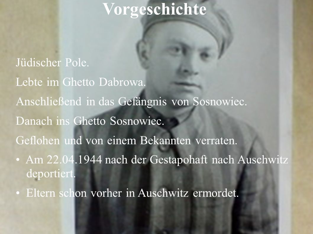 Vorgeschichte Jüdischer Pole. Lebte im Ghetto Dabrowa.
