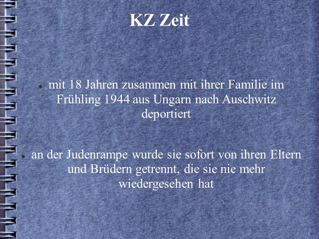 KZ Zeit mit 18 Jahren zusammen mit ihrer Familie im Frühling 1944 aus Ungarn nach Auschwitz deportiert.