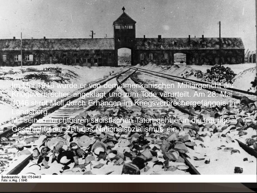 Im Mai 1945 wurde er von dem amerikanischen Militärsgericht als Kriegsverbrecher angeklagt und zum Tode verurteilt. Am 28. Mai 1946 stirbt Moll durch den Tod mit dem Strang im Kriegsverbrechergefängnis in Landsberg.