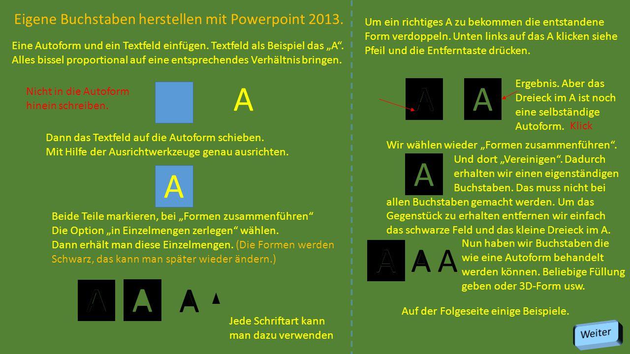 A A Eigene Buchstaben herstellen mit Powerpoint 2013.