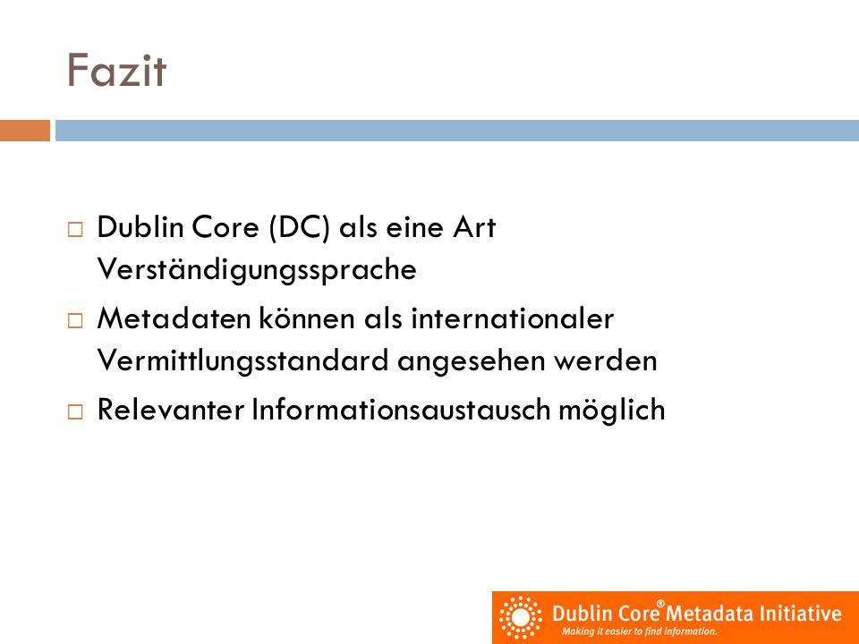 Fazit Dublin Core (DC) als eine Art Verständigungssprache