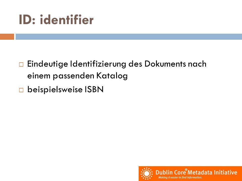 ID: identifier Eindeutige Identifizierung des Dokuments nach einem passenden Katalog.