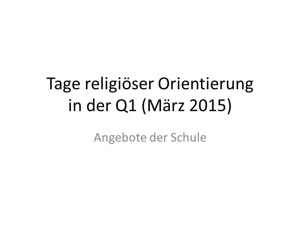 Tage religiöser Orientierung in der Q1 (März 2015)