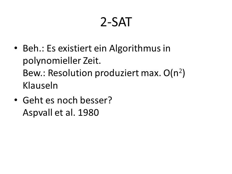 2-SAT Beh.: Es existiert ein Algorithmus in polynomieller Zeit. Bew.: Resolution produziert max. O(n2) Klauseln.