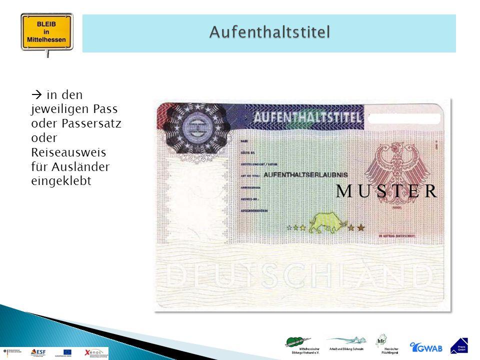 Aufenthaltstitel  in den jeweiligen Pass oder Passersatz oder Reiseausweis für Ausländer eingeklebt.