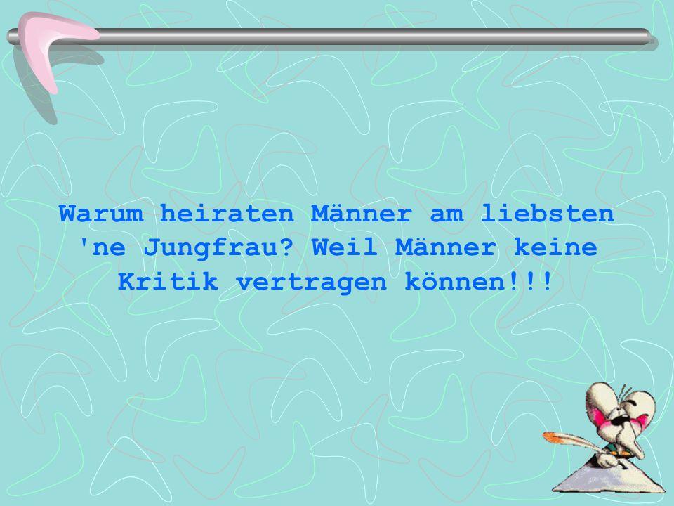 Warum heiraten Männer am liebsten ne Jungfrau
