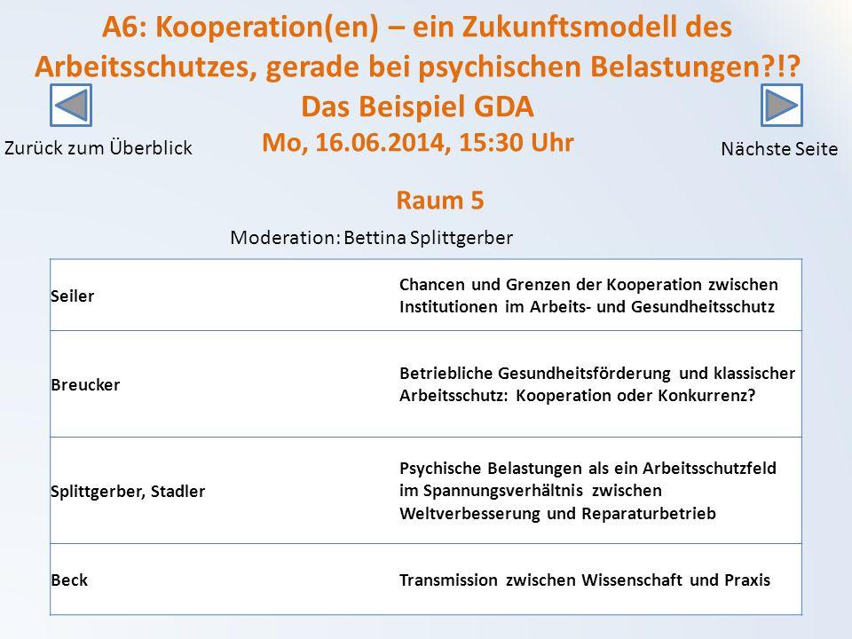 A6: Kooperation(en) – ein Zukunftsmodell des Arbeitsschutzes, gerade bei psychischen Belastungen ! Das Beispiel GDA Mo, 16.06.2014, 15:30 Uhr