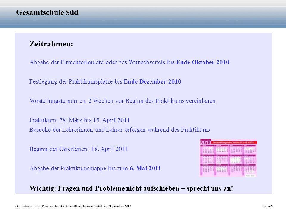 Zeitrahmen: Abgabe der Firmenformulare oder des Wunschzettels bis Ende Oktober 2010. Festlegung der Praktikumsplätze bis Ende Dezember 2010.