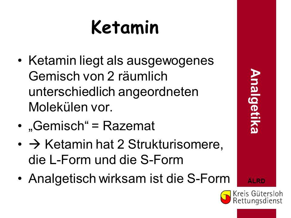 Ketamin Ketamin liegt als ausgewogenes Gemisch von 2 räumlich unterschiedlich angeordneten Molekülen vor.