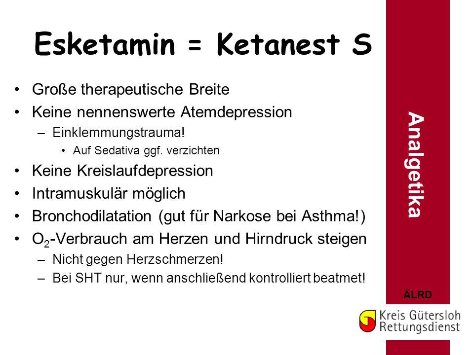 Esketamin = Ketanest S Analgetika Große therapeutische Breite